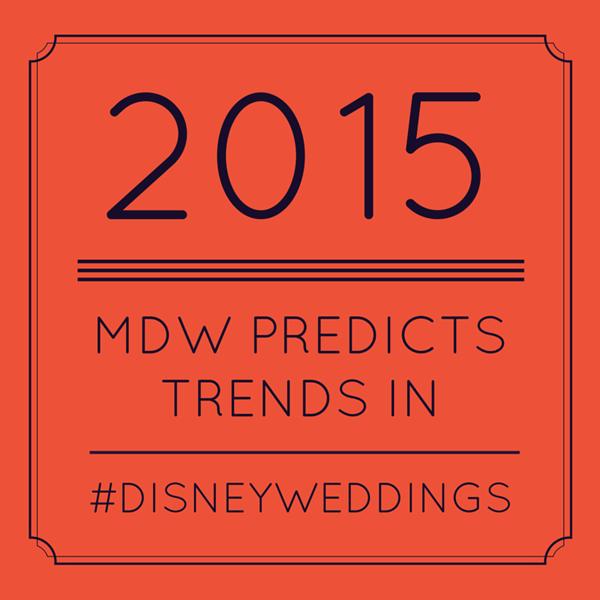 MDWs 5 Hot Disney Wedding Trends for 2015